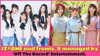 IZONE and fromis 9 managed by 'Off The Record' Entertainment.