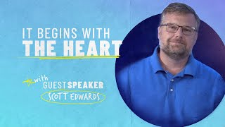 It begins with the Heart • Scott Edwards • Mission Community Church • Guest Speaker