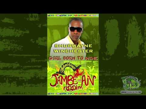 Shurwayne Winchester - Girl Born To Wine (JAMBE-AN RIDDIM)