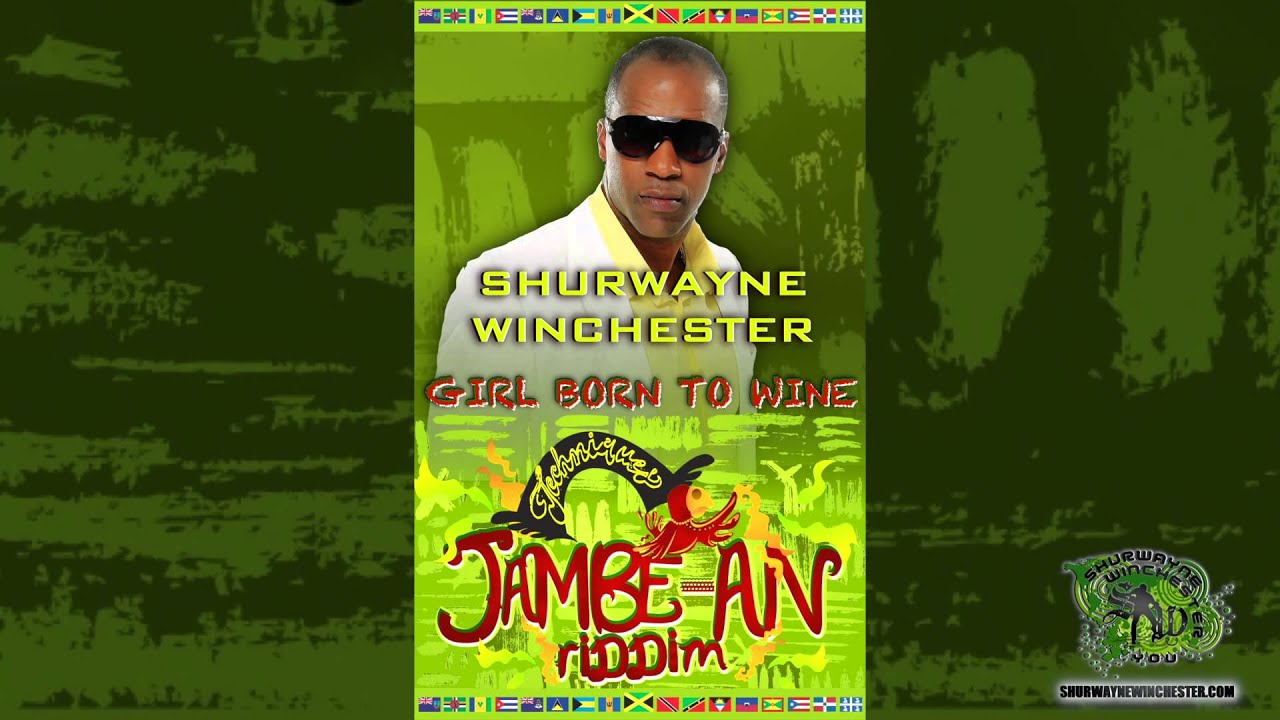 shurwayne winchester girl born to wine jambe an riddim youtube. Black Bedroom Furniture Sets. Home Design Ideas