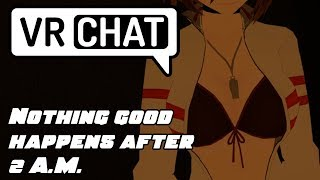 Nothing good happens after 2 A.M. - VRChat Adventures with Lord3d & Thenother