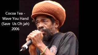 Cocoa Tea - Wave You Hand (Save Us Oh Jah) 2006