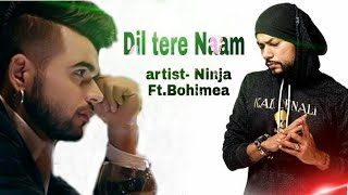 Ninja Dil tere Naam ft.bohemia latest song 2018 download