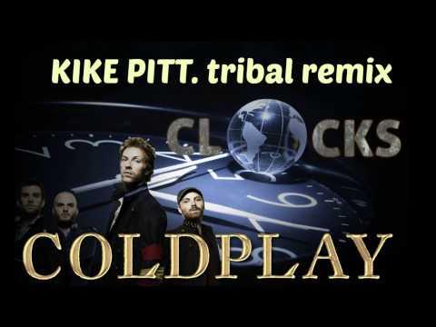 clocks coldplay kike pitt tribal remix