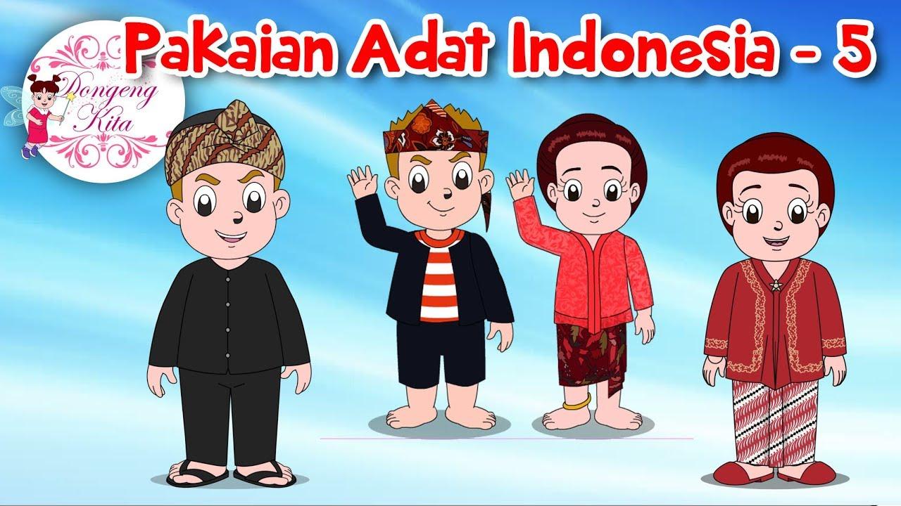 Pakaian Adat Indonesia 5 Budaya Indonesia Dongeng Kita Youtube