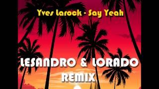 Скачать Yves Larock Say Yeah Lesandro Lorado Remix