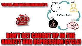 Don't Get Caught Up In The Anxiety And Depression Cycle | Keep It 1000
