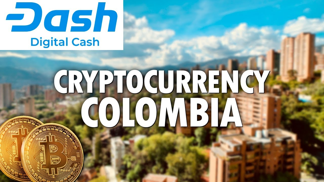 Colombia and the Cryptocurrency Revolution | DASH | Cryptocurrency | Digital Money | Bitcoin