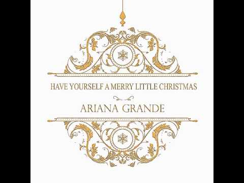 Have Yourself A Merry Little Christmas - Ariana Grande