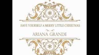 Have Yourself A Merry Little Christmas Ariana Grande