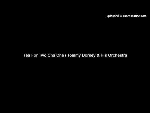 Tea For Two Cha Cha / Tommy Dorsey & His Orchestra