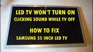 LED TV  WON'T TURN ON ...MAKES CLICKING SOUND.   SAMSUNG HD TVs