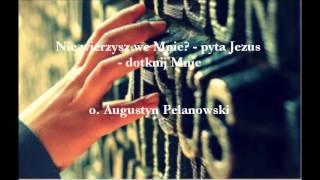 Nie wierzysz we Mnie? - pyta Jezus - dotknij Mnie - o. Augustyn Pelanowski (audio)