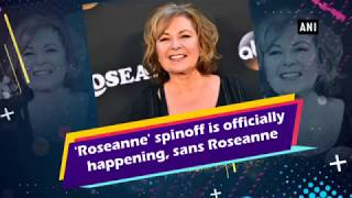 'Roseanne' spinoff is officially happening, sans Roseanne