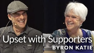 I'm Upset with Supporters of this Administration—The Work of Byron Katie