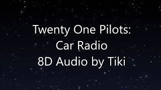 Twenty One Pilots: Car Radio - 8D Audio (Wear Headphones)