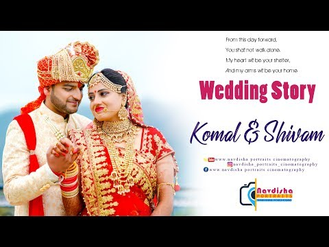 Komal U0026 Shivam ||Wedding Story ||2019|| NAVDISHA PORTRAITS CINEMATOGRAPHY||  7018242280, 9418151166