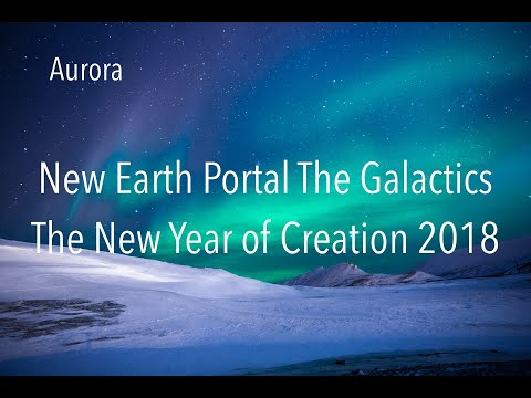 New Earth Portal The Galactic's On The New Year of Creation 2018