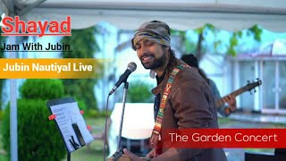 Download Lagu Shayad - Love Aaj Kal | The Garden Concert | Jubin Nautiyal Live | Special Version 😍 mp3