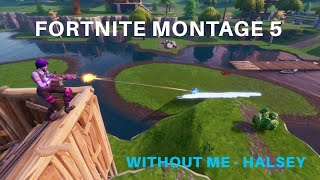 Fortnite Montage 5 - Without me ft Halsey