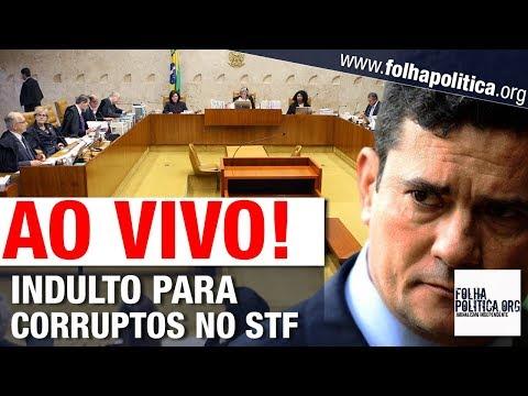 AO VIVO: STF JULGA INDULTO QUE PODERÁ LIBERTAR DEZENAS DE CORRUPTOS E SABOTAR LAVA JATO