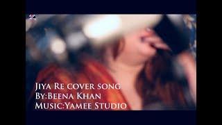 Jiya Re -Cover Song  by  Beena Khan    Jab Tak Hai Jaan   Shah Rukh Khan   Anushka Sharma  