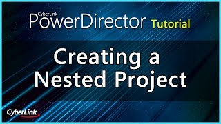 PowerDirector - Creating a Nested Project | CyberLink