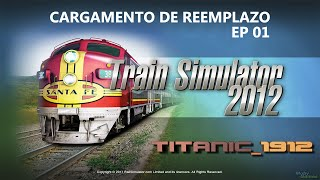 TRAIN SIMULATOR 2012 (RAILWORKS 3) | EP 1 CARGAMENTO DE REEMPLAZO | GAMEPLAY PC | EN ESPAÑOL