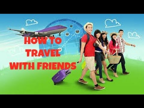 HOW TO TRAVEL WITH FRIENDS!!