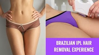 My Brazilian IPL Hair Removal Experience