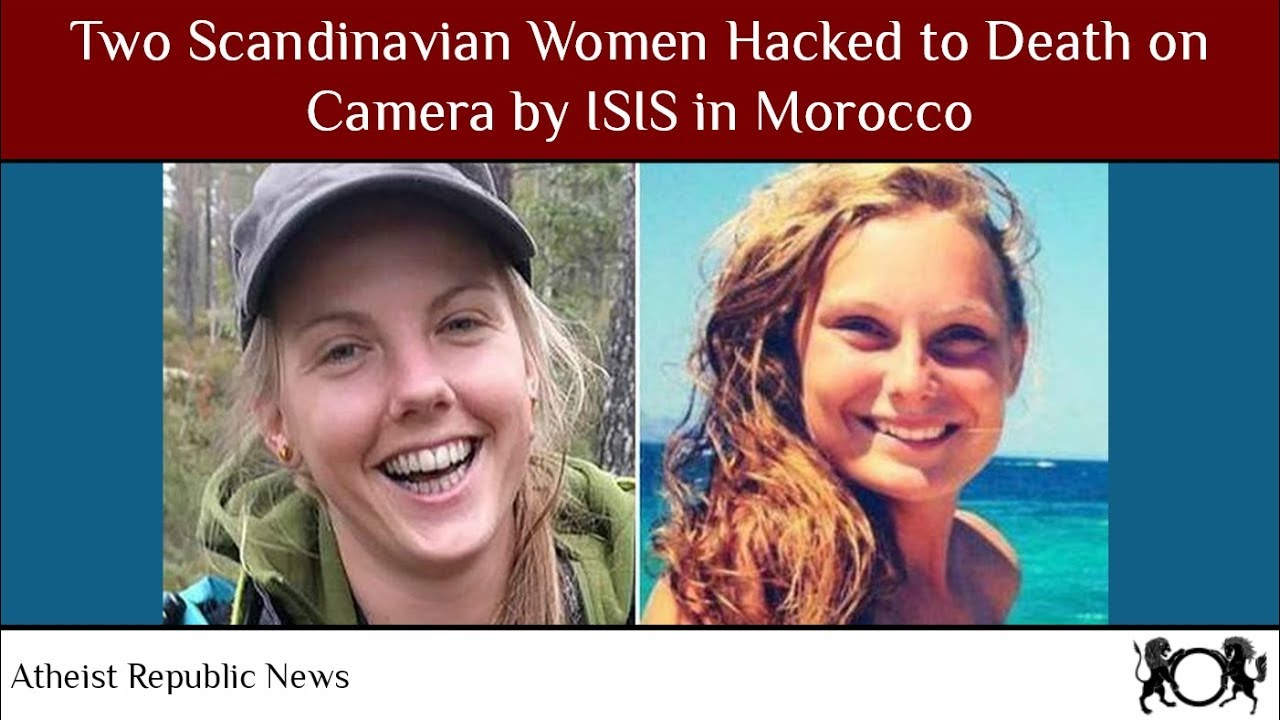 Two Scandinavian Women Hacked to Death on Camera by ISIS in Morocco 😡
