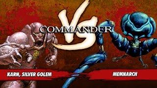 Commander Versus Series: Karn, Silver Golem (Justin Parnell) Vs. Memnarch (Stephen Green)