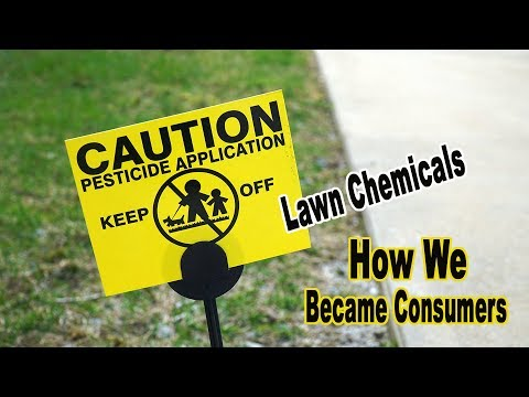 How We Became Consumers Of Chemicals And Lawn Chemicals?