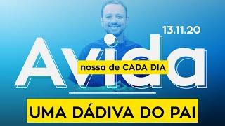 UMA DÁDIVA DO PAI / A vida nossa de cada dia - 13/11/20