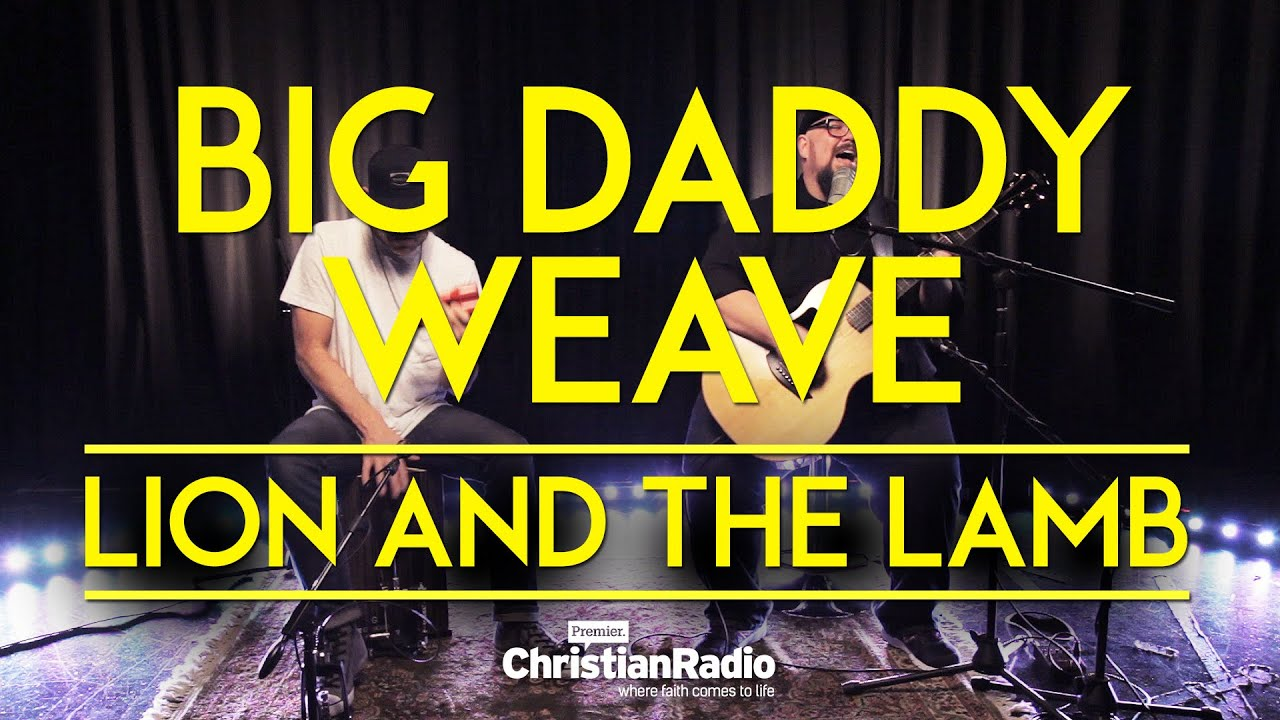 lion and the lamb acoustic big daddy weave premier youtube