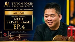Les Ambassadeurs NLHE Private Game Episode 4 - Triton Poker London 2019