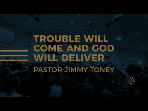 Trouble Will Come and God Will Deliver / Pastor Jimmy Toney