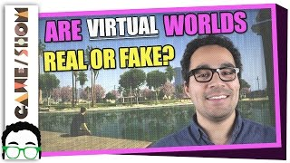 Are Virtual Worlds Real or Fake? | Game/Show | PBS Digital Studios