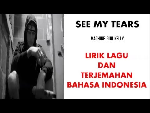 SEE MY TEARS- MACHINE GUN KELLY | LIRIK LAGU DAN TERJEMAHAN BAHASA INDONESIA