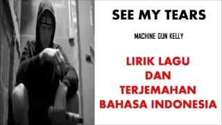 SEE MY TEARS- MACHINE GUN KELLY LIRIK LAGU DAN TERJEMAHAN BAHASA INDONESIA