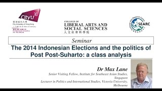 The 2014 Indonesian Elections and the politics of Post Post-Suharto: a class analysis by Dr Max Lane