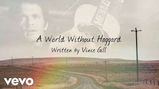 Vince Gill - A World Without Haggard (Lyric Video) YouTube Videos
