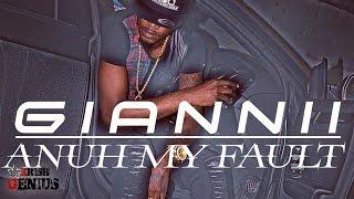 Giannii - Anuh My Fault - January 2017