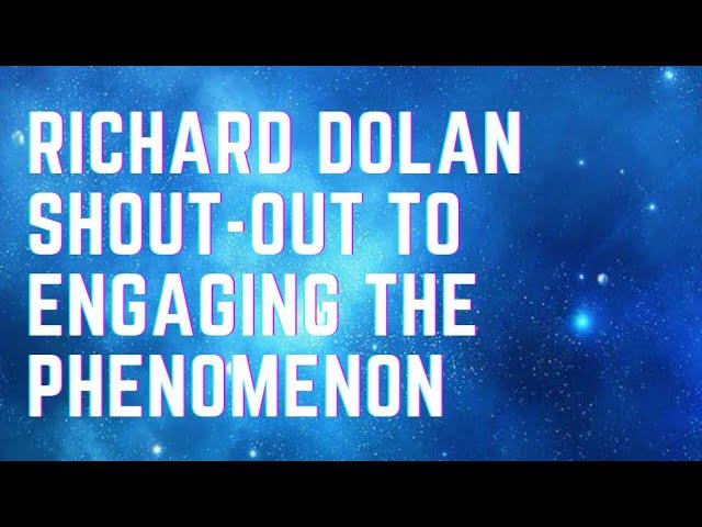 Richard Dolan Shout-out To Engaging The Phenomenon