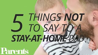 5 Things Not to Say to a Stay-at-Home Dad | Parents