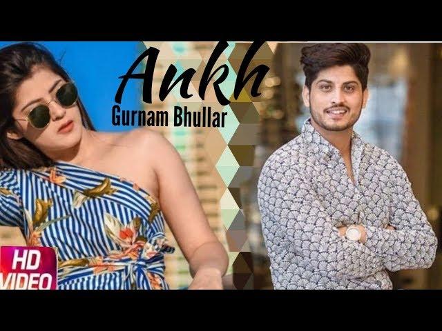 Ankh (full video) - Gurnam Bhullar New Punjabi Song 2018