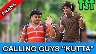 """Calling Guys """"KUTTA"""" - TST Pranks"""
