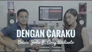 DENGAN CARAKU - BRISIA JODIE & ARSY WIDIANTO (COVER)