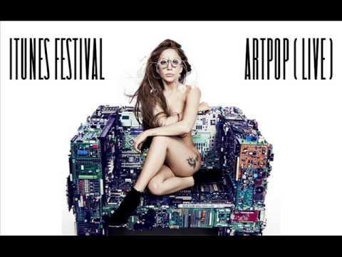 Lady Gaga - ARTPOP (Live) ITunes Festival (Audio)