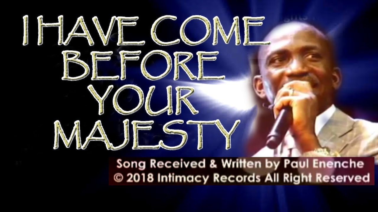 Download I Have Come Before Your Majesty [SONG]  Dr Pastor Paul Enenche